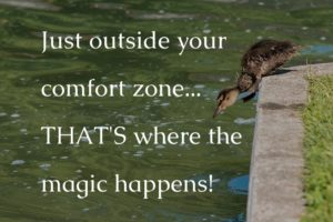 just outside the comfort zone is where the magic happens